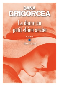 Dana Grigorcea - La dame au petit chien arabe.