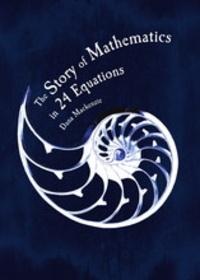 Dana MacKenzie - The Story of Mathematics in 24 Famous Equations.