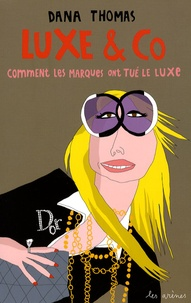 Dana Thomas - Luxe & Co - Comment les marques ont tué le luxe.