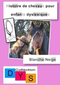 Danaé Filleur - Histoire de chevaux pour enfants dyslexiques  : Blanche-Neige.