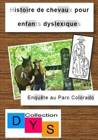 Danaé Filleur - Histoire de chevaux pour enfants dyslexiques  : Enquête au Parc Colorado.