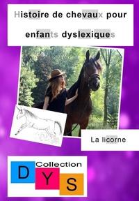 Danaé Filleur - Histoire de chevaux pour enfants dyslexiques  : La licorne.