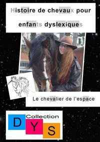 Danaé Filleur - Histoire de chevaux pour enfants dyslexiques  : Le chevalier de l'espace.