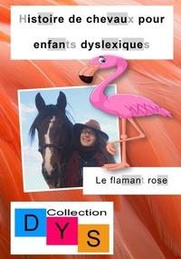 Danaé Filleur - Histoire de chevaux pour enfants dyslexiques  : Le flamant rose.