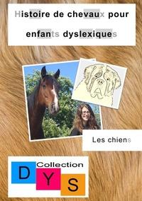 Danaé Filleur - Histoire de chevaux pour enfants dyslexiques  : Les chiens.