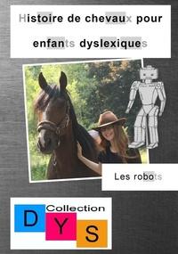Danaé Filleur - Histoire de chevaux pour enfants dyslexiques  : Les robots.