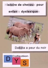 Danaé Filleur - Histoire de chevaux pour enfants dyslexiques - Dakota a peur du noir.