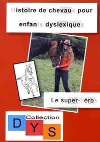 Danaé Filleur - Histoire de chevaux pour enfants dyslexiques - Le super-héros.