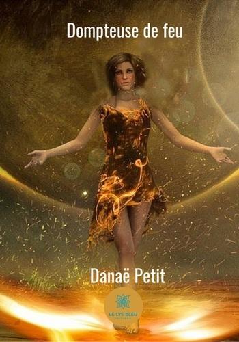 Danaë Petit - La dompteuse de feu - Le commencement.