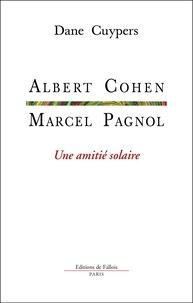 Dane Cuypers - Marcel Pagnol-Albert Cohen, une amitié solaire.
