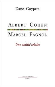 Dane Cuypers - Marcel Pagnol, Albert Cohen - Une amitié solaire.