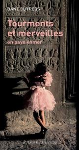 Dane Cuypers - Tourments et merveilles en pays khmer.