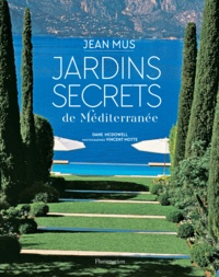 Dane McDowell et Vincent Motte - Jardins secrets de Méditerranée - Jean Mus.