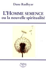 Dane Rudhyar - L'Homme semence - Ou la nouvelle spiritualité.
