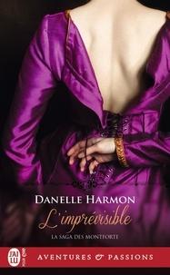 Danelle Harmon - La saga des Montforte Tome 5 : L'imprévisible.