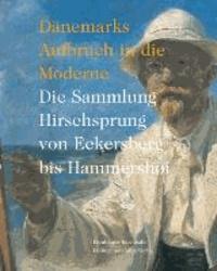 Dänemarks Aufbruch in die Moderne - Die Sammlung Hirschsprung von Eckersberg bis Hammershøi.
