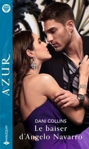 Dani Collins - Le baiser d'Angelo Navarro.