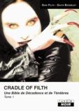 Dani Filth et Gavin Baddeley - Cradle of filth - Une Bible de Décadence et de Ténèbres, Tome 1.