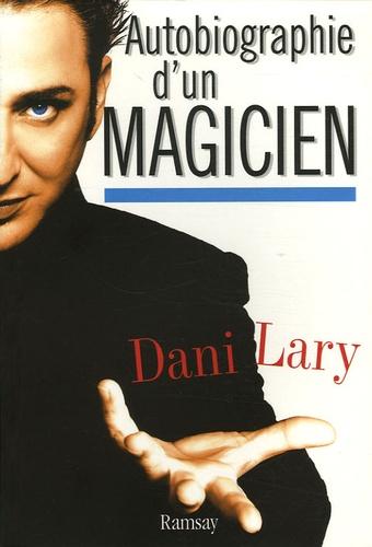 Dani Lary - Autobiographie d'un magicien.