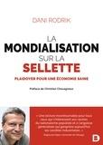 Christian Chavagneux et Dani Rodrik - La mondialisation sur la sellette - Plaidoyer pour une économie saine.