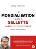 Dani Rodrik - La mondialisation sur la sellette - Plaidoyer pour une économie saine.