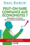 Dani Rodrik - Peut-on faire confiance aux économistes ? - Réussites et échecs de la science économique.