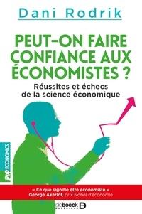 Jérôme Duquène et Dani Rodrik - Peut-on faire confiance aux économistes ? - Réussites et échecs de la science économique.