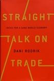 Dani Rodrik - Straight Talk on Trade - Ideas for a Sane World Economy.