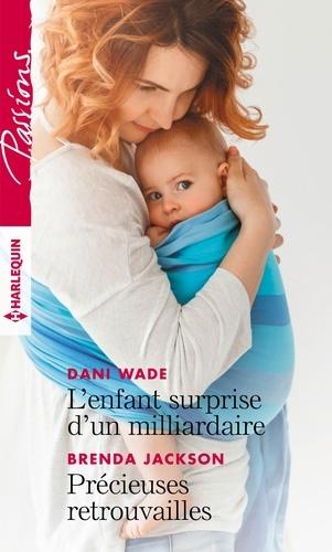 Dani Wade et Brenda Jackson - L'enfant surprise d'un milliardaire - Précieuses retrouvailles.
