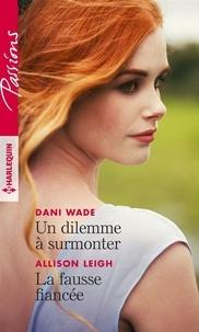 Dani Wade et Allison Leigh - Un dilemme à surmonter - La fausse fiancée.