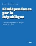 Danic Parenteau - L'indépendance par la République - De la souveraineté du peuple à celle de l'État.