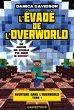 Danica Davidson - Aventure dans l'Overworld Tome 1 : L'évadé de l'Overworld.