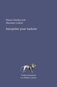 Danica Seleskovitch et Marianne Lederer - Interpréter pour traduire.