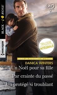 Danica Winters - Un Noël pour sa fille - Par crainte du passé - Un protégé si troublant - Les mystères de l'hiver : Trilogie inédite.