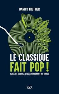 Danick Trottier - Le classique fait pop ! - Pluralité musicale et décloisonnement des genres.