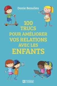 Danie Beaulieu - 100 trucs pour améliorer vos relations avec les enfants.