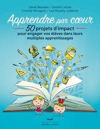 Danie Beaulieu et Ginette Larose - Apprendre par coeur - 50 projets d'impact pour engager vos élèves dans leurs multiples apprentissages.