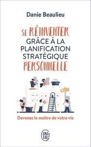 Téléchargements de livres mp3 Amazon Se réinventer grâce à la planification stratégique personnelle  - Devenez le maître de votre vie par Danie Beaulieu (Litterature Francaise) RTF 9782290214244