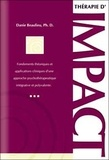 Danie Beaulieu - Thérapie d'impact - Fondements théoriques et applications cliniques d'une approche psychothérapeutique intégrative et polyvalente.