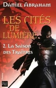 Daniel Abraham - Les cités de lumière Tome 2 : La saison des traîtres.