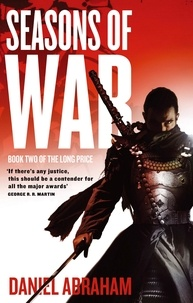 Daniel Abraham - Seasons Of War - Book Two of The Long Price.