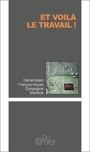 Daniel Adam et François Houart - Et voilà le travail !.