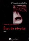 Daniel-Adrien Rol - L'Etat de révolte - L'éducation en faillite.