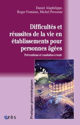 Daniel Alaphilippe et Roger Fontaine - Difficultés et réussites de la vie en établissements pour personnes âgées - Préventions et conduites à tenir.