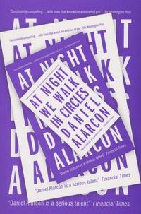 Daniel Alarcón - At Night We Walk In Circles.