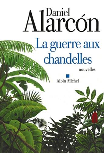Daniel Alarcón - La guerre aux chandelles.