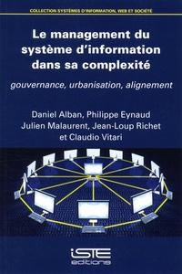 Daniel Alban et Philippe Eynaud - Le management du système d'information dans sa complexité - Gouvernance, urbanisation, alignement.