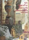Daniel Alcouffe et  Collectif - Un âge d'or des arts décoratifs, 1814-1848 - Exposition Galeries nationales du Grand Palais, Paris, 10 octobre-30 décembre 1991.