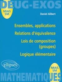 Daniel Alibert - Ensembles, applications, relations d'équivalence, lois de composition (groupes), logique élémentaire.