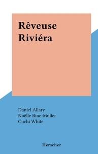 Daniel Allary et Noëlle Bine-Muller - Rêveuse Riviéra.